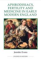 Aphrodisiacs  Fertility and Medicine in Early Modern England PDF