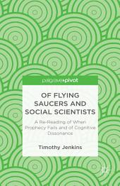 Of Flying Saucers and Social Scientists: A Re-Reading of When Prophecy Fails and of Cognitive Dissonance