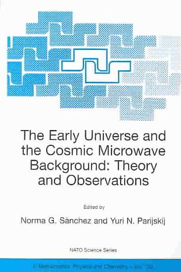 The Early Universe and the Cosmic Microwave Background  Theory and Observations PDF