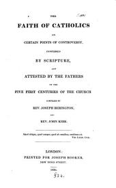 The faith of Catholics, confirmed by Scripture and attested by the fathers [ed. by J. Berington and J. Kirk]. By J. Berington and J. Kirk