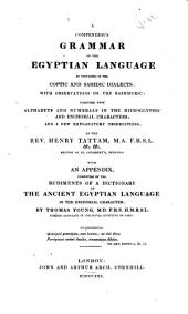 A Compendious Grammar of the Egyptian Language as Contained in the Coptic and Sahidic Dialects: With Observations on the Bashmuric: Together with Alphabets and Numerals in the Hieroglyphic and Enchorial Characters ...
