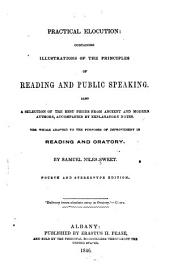 Practical Elocution: Containing Illustrations of the Principles of Reading and Public Speaking : Also a Selection of the Best Pieces from Ancient and Modern Authors, Accompanied by Explanatory Notes : the Whole Adapted to the Purposes of Improvement in Reading and Oratory