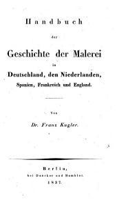 Handbuch der Geschichte der Malerei in Deutschland, den Niederlanden, Spanien, Frankreich und England
