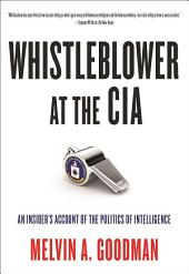 Whistleblower at the CIA: An Insider s Account of the Politics of Intelligence
