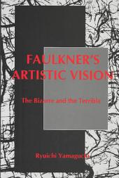 Faulkner's Artistic Vision: The Bizarre and the Terrible