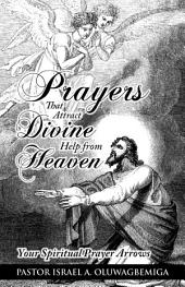Prayers That Attract Divine Help from Heaven: Your Spiritual Prayer Arrows
