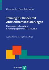 Training für Kinder mit Aufmerksamkeitsstörungen: Das neuropsychologische Gruppentraining ATTENTIONER