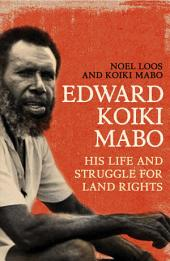 Eddie Koiki Mabo: His Life and Struggle for Land Rights