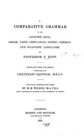 A Comparative Grammar of the Sanscrit, Zend, Greek, Latin, Lithuanian, Gothic, German and Sclavonic Languages: Volume 1