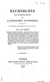 Recherches sur plusieurs points de l'astronomie Égyptienne appliquées aux monumens astronomiques trouvés en Egypte
