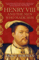 Henry VIII and the Men Who Made Him Book