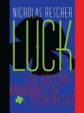 Luck: The Brilliant Randomness Of Everyday Life