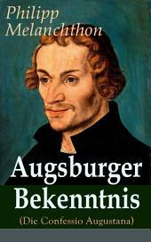 Augsburger Bekenntnis (Die Confessio Augustana) - Vollständige Ausgabe: Religionsgespräche - Bekenntnisschriften der lutherischen Kirchen