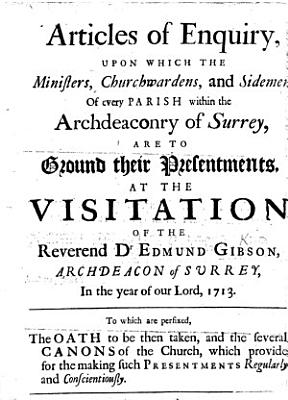 Articles of Enquiry  upon which the Ministers  Church wardens  and Sidemen of every Parish within the Archdeaconry of Surrey are to ground their presentments at the visitation of the Revd E  Gibson