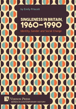 Singleness in Britain  1960 1990  Identity  Gender and Social Change