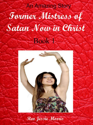 Heaven is for Real   Former Mistress of Satan Now in