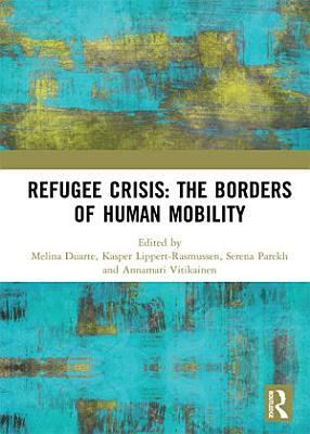 Refugee Crisis  The Borders of Human Mobility