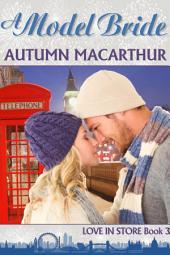 A Model Bride: Sweet and clean Christian romance in London and Scotland