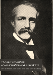 The first exposition of conservation and its builders: an official history of the National conservation exposition, held at Knoxville, Tenn., in 1913 and of its forerunners, the Appalachian expositions of 1910-11, embracing a review of the conservation movement in the United States from its inception to the present time