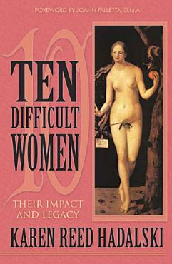 Ten Difficult Women  Their Impact and Legacy PDF