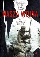 Nasza wojna  Tom I  Imperia 1912 1916 PDF