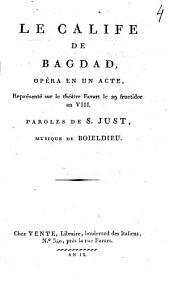 Le calife de Bagdad,: opéra en un acte, : représenté, sur le théâtre Favart le 29 fructidor an VIII.
