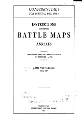 Instructions Concerning Battle Maps, Annexes: Translated from the French Edition of February 16, 1916