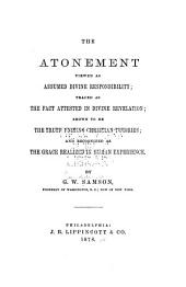 The Atonement Viewed as Assumed Divine Responsibility: Traced as the Fact Attested in Divine Revelation; Shown to be the Truth Uniting Christian Theories; and Recognized as the Grace Realized in Human Experience