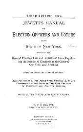 Jewett's Manual for Election Officers and Voters in the State of New York: Containing the General Election Law and Additional Laws Regulating the Conduct of Elections in the Cities of New York and Brooklyn : Complete with Amendments to Date ...