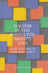Racism in the Post-Civil Rights Era: Now You See It, Now You Don't