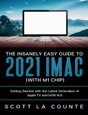 The Insanely Easy Guide to the 2021 IMac  with M1 Chip