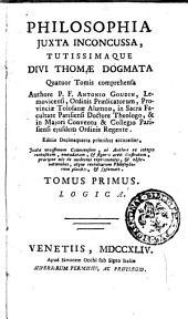 Philosophia juxta inconcussa, tutissimaque divi Thomæ dogmata quatuor tomis comprehensa authore P.F. Antonio Goudin ..: Logica, Volume 1