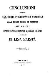 Conclusioni del Cav. Regio Procuratore Generale alla Corte Regia di Firenze nella causa contro Francesco Domenico Guerrazzi, ed altri accusati di lesa maestà