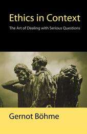 Ethics in Context: The Art of Dealing with Serious Questions