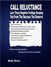 Call Reluctance: Lose Those Negative Feelings Keeping You from the Success You Deserve