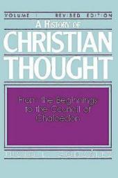 A History of Christian Thought Volume I: From the Beginnings to the Council of Chalcedon