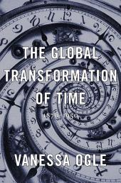 The Global Transformation of Time: 1870-1950