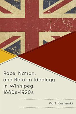 Race  Nation  and Reform Ideology in Winnipeg  1880s 1920s