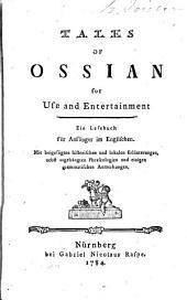 Tales of Ossian for Use and Entertainment: Ein Lesebuch Für Anfänger Im Englischen. Mit Beigefügten Historischen und Lokalen Erläuterungen, Nebst Angehängten Phraseologien und Einigen Grammatischen Anmerkungen