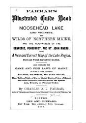 Farrar s Illustrated Guide Book to Moosehead Lake and Vicinity  the Wilds of Northern Maine  and the Head waters of the Kennebec  Penobscot  and St  John Rivers PDF
