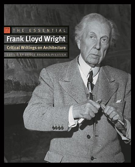 The Essential Frank Lloyd Wright PDF