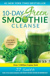 10-Day Green Smoothie Cleanse:Lose Up to 15 Pounds in 10 Days!