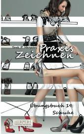 Praxis Zeichnen - Übungsbuch 19: Schuhe