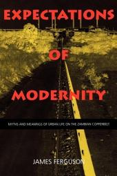 Expectations of Modernity: Myths and Meanings of Urban Life on the Zambian Copperbelt