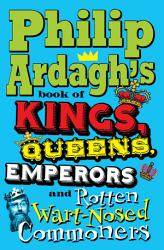 Philip Ardagh S Book Of Kings Queens Emperors And Rotten Wart Nosed Commoners Book PDF