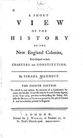 A Short View of the History of the New England Colonies: With Respect to Their Charters and Constitution