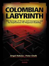 Colombian Labyrinth: The Synergy of Drugs and Insurgency and Its Implications for Regional Stability