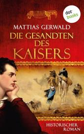 Die Gesandten des Kaisers: Historischer Roman