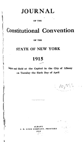 Journal of the Constitutional Convention of the State of New York, 1915: Begun and Held at the Capitol in the City of Albany on Tuesday the Sixth Day of April