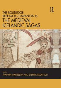 The Routledge Research Companion to the Medieval Icelandic Sagas Book
